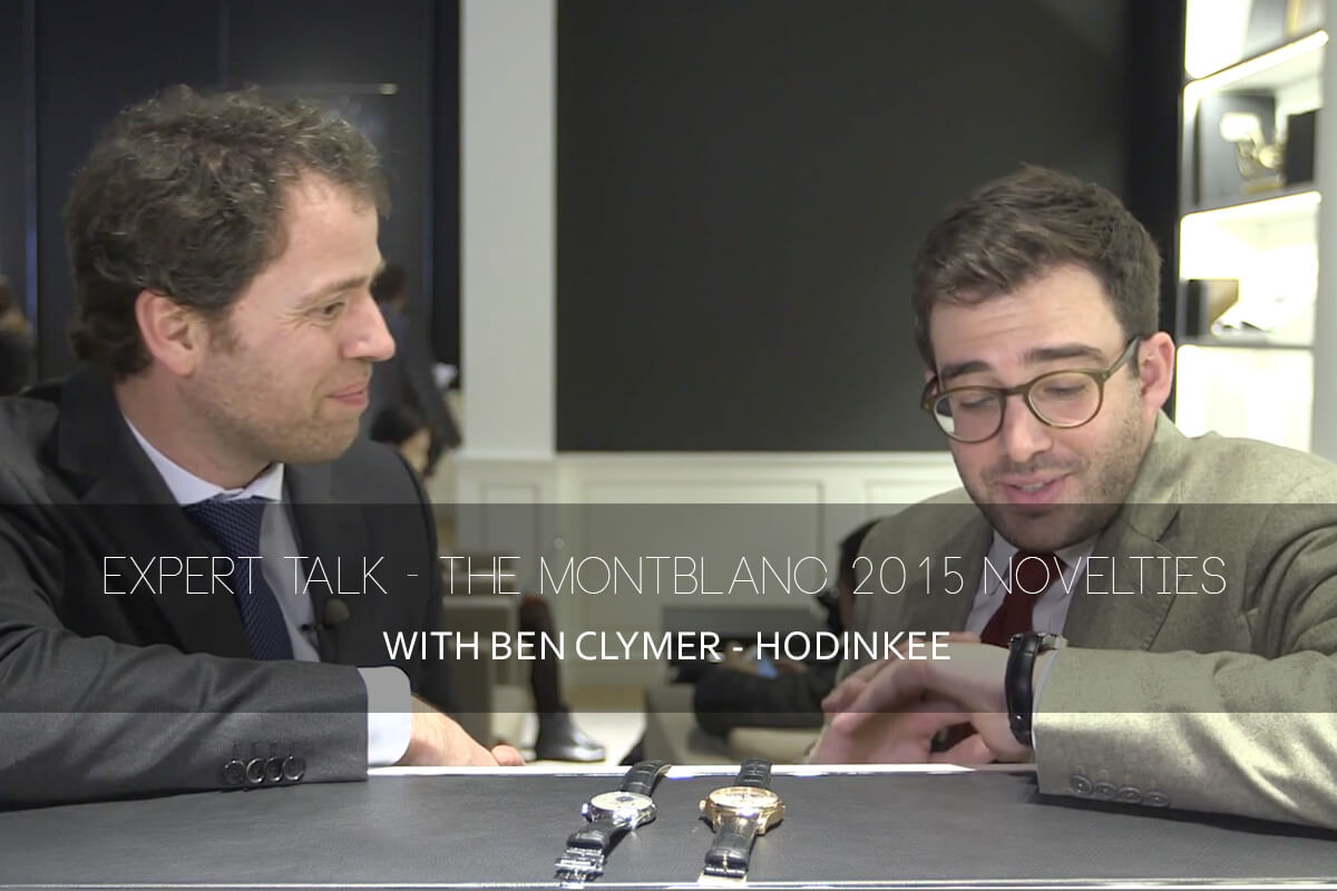 Expert talk - the Montblanc 2015 Novelties with Ben Clymer Hodinkee