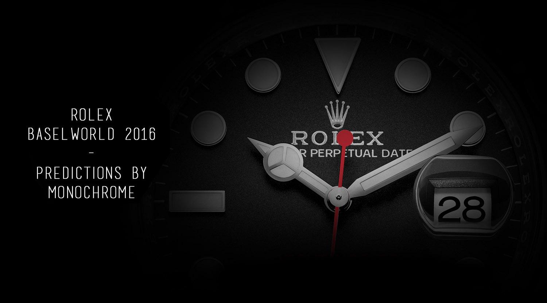 Rolex Baselworld 2016 - Rolex Predictions 2016 - Rolex novelties 2016 - Rolex new watches 2016