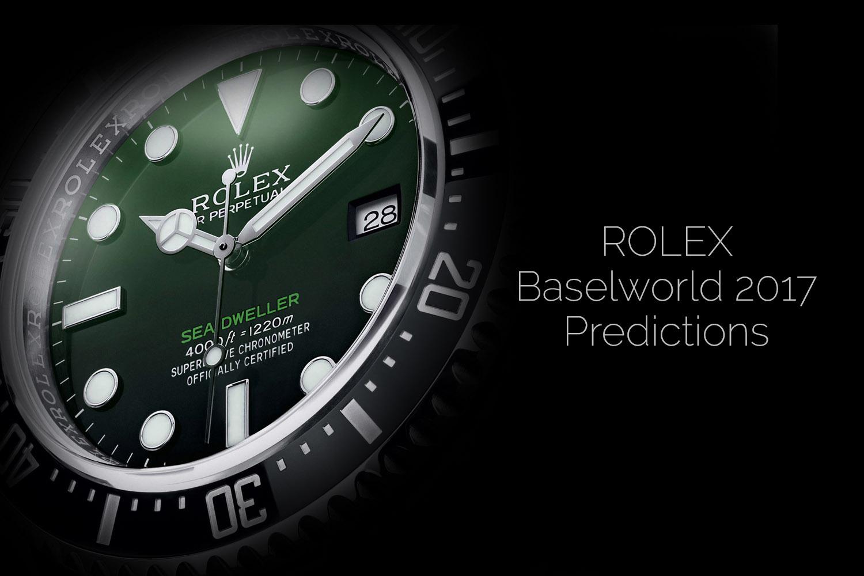 Rolex Baselworld 2017 - Rolex Predictions 2017 - Rolex New Watches 2017